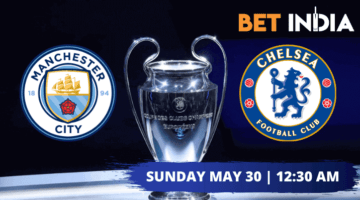 Manchester City v Chelsea Champions League Final Betting Tips and Predictions