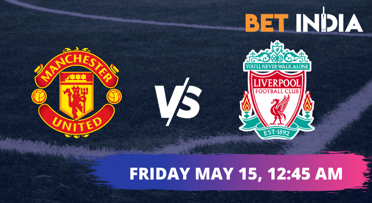 Manchester United vs Liverpool Betting Tips & Predictions Premier League May 15th 2021
